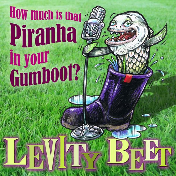 Levity Beet - How Much Is That Piranha in Your Gumboot? (A Fun Collection of Songs for Younger Children)