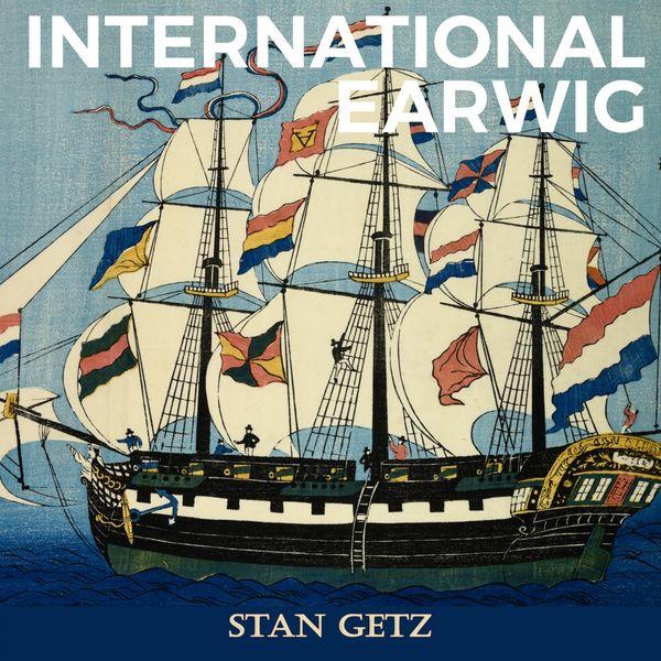 Stan Getz - International Earwig