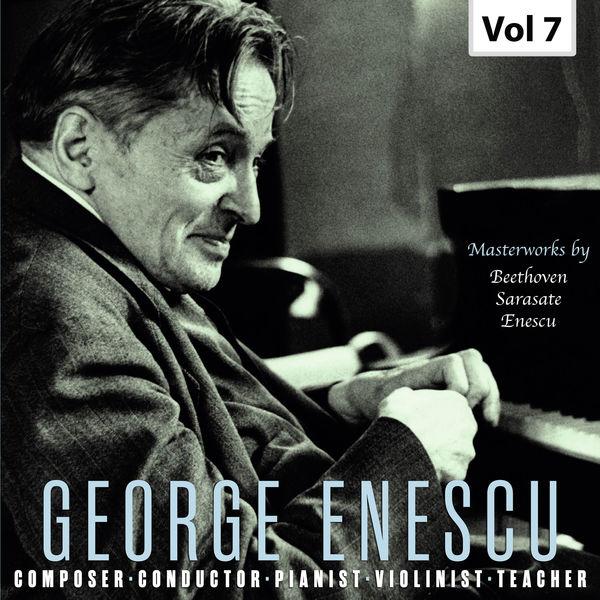 George Enescu - George Enescu: Composer, Conductor, Pianist, Violinist & Teacher, Vol. 7
