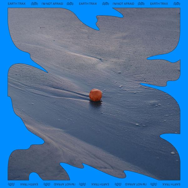 Earth Trax - I'm Not Afraid (Remixes)