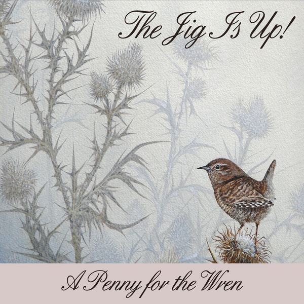 The Jig Is Up! - A Penny for the Wren