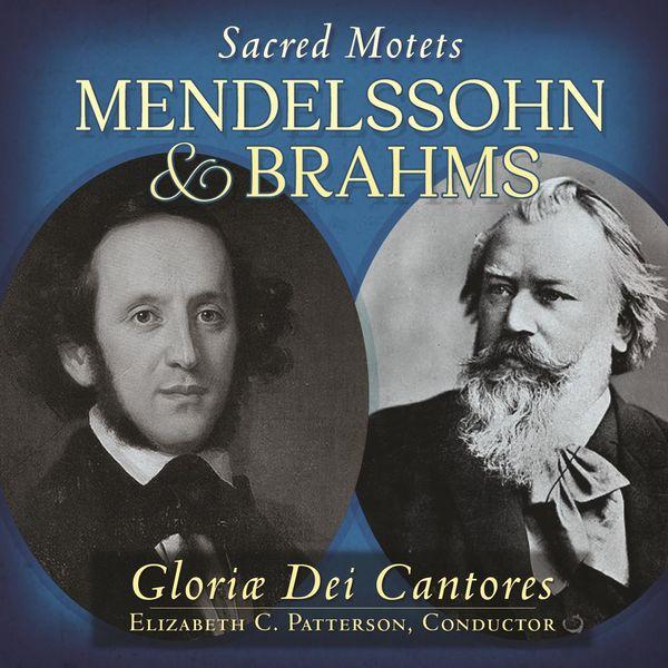 Gloriæ Dei Cantores - Mendelssohn & Brahms: Sacred Motets