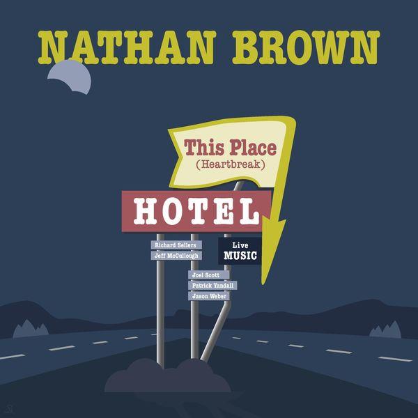 Nathan Brown - This Place Hotel (feat. Jason Weber, Patrick Yandall, Richard Sellers, Joel Scott & Jeff McCullough)
