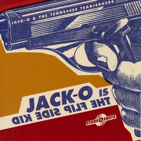 Jack O & the Tearjerkers - The Flip Side Kid