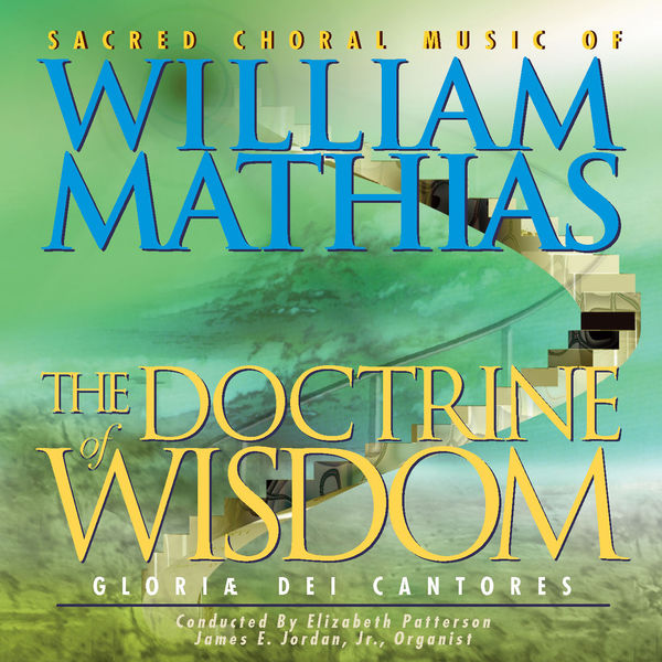 Gloriæ Dei Cantores - William Mathias: Sacred Choral Works