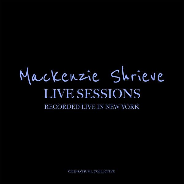 Mackenzie Shrieve - Live Sessions