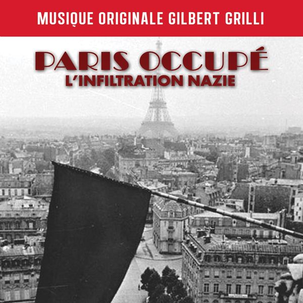 Gilbert Grilli Paris occupé : l'infiltration nazie (Music from the Original TV Documentary)