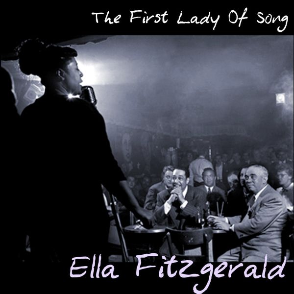 Ella Fitzgerald - The First Lady Of Song
