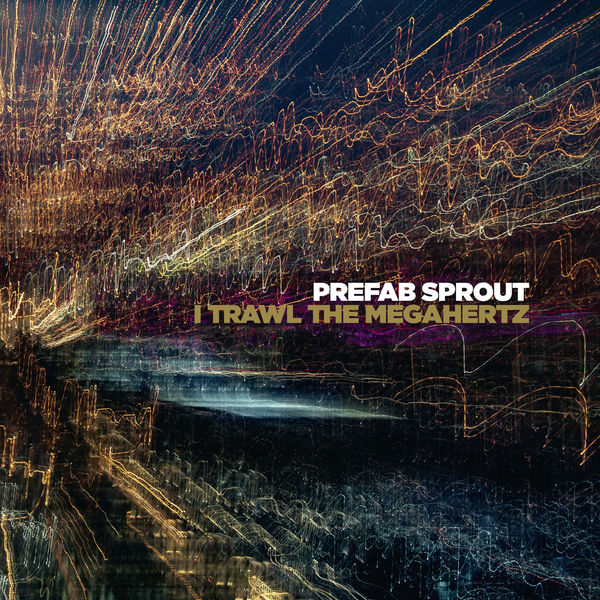 Prefab Sprout - I Trawl the Megahertz