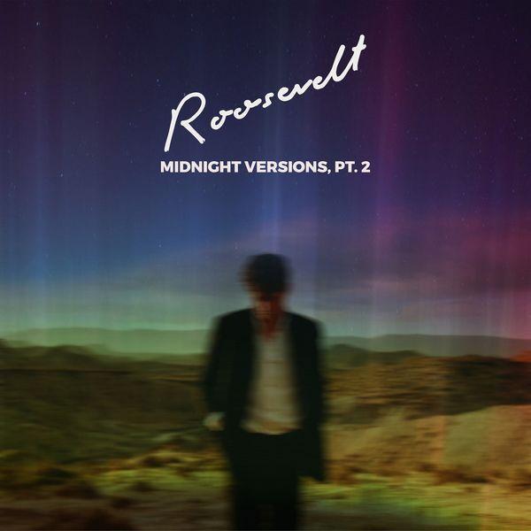 Roosevelt - Midnight Versions, Pt. 2