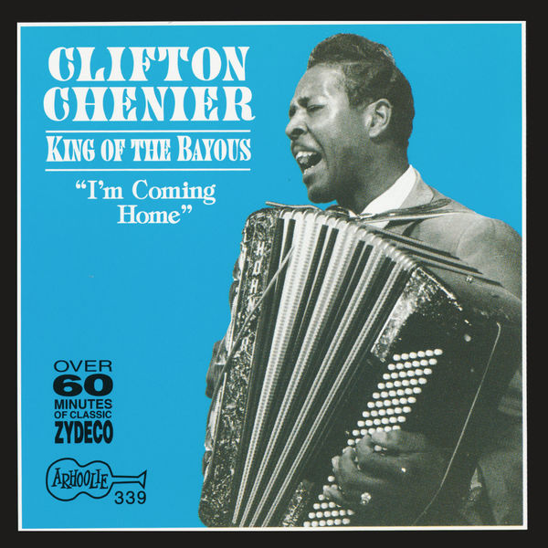 Clifton Chenier - King of the Bayous: I'm Coming Home