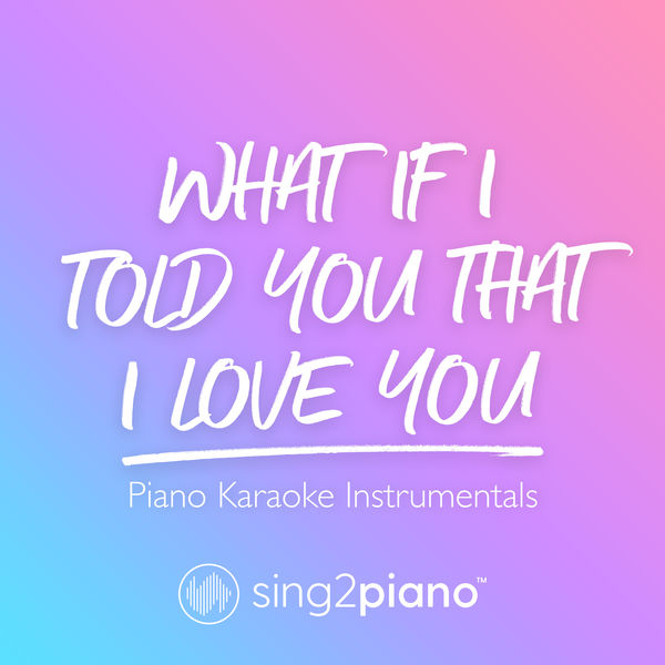 Sing2Piano - What If I Told You That I Love You