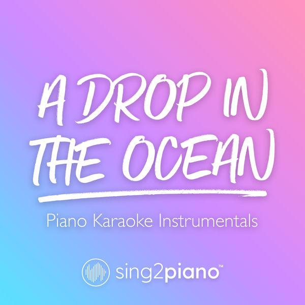 Sing2Piano - A Drop In The Ocean