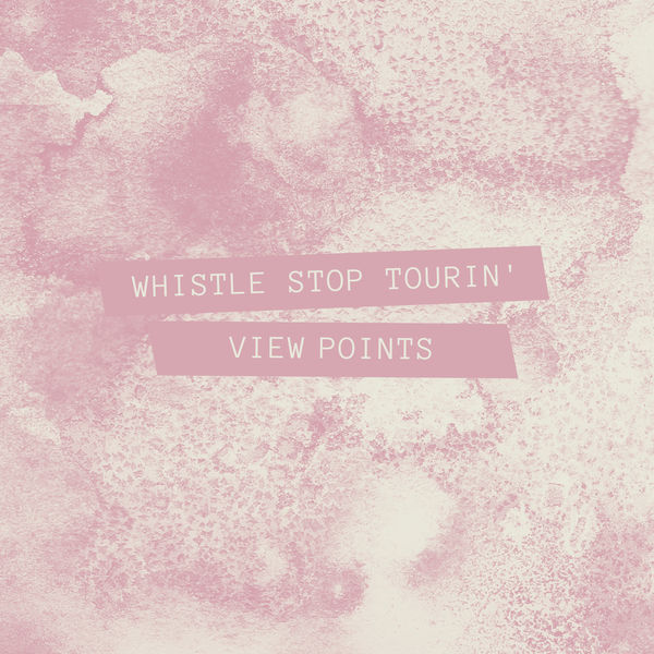 View Points - Whistle Stop Tourin'