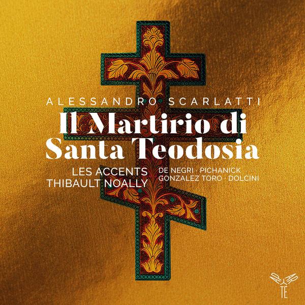 Les Accents - A. Scarlatti : Il Martirio di Santa Teodosia