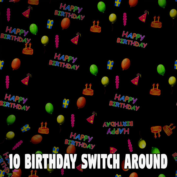 Happy Birthday - 10 Birthday Switch Around