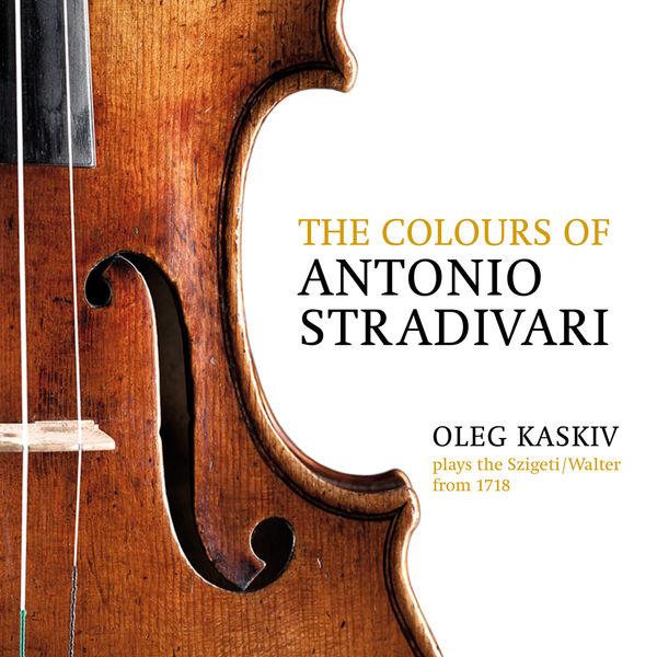 Oleg Kaskiv - The Colours of Antonio Stradivari, Oleg Kaskiv Plays the Szigeti/Walter from 1718