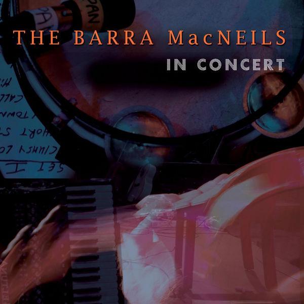 The Barra MacNeils - In Concert