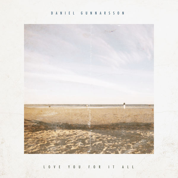 Daniel Gunnarsson - Love You For It All