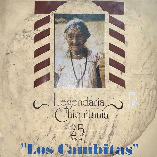 Los Cambitas - Legendaria Chiquitania (25 Años)