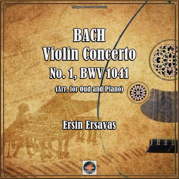 Ersin Ersavaş - Bach: Violin Concerto No. 1, Bwv 1041