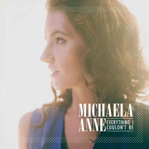 Michaela Anne - Everything I Couldn't Be