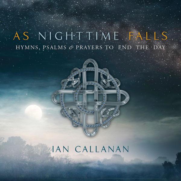 Ian Callanan - As Nighttime Falls: Hymns, Psalms & Prayers to End the Day