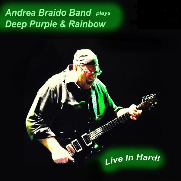 Andrea Braido Band - Plays Deep Purple & Rainbow-Live in Hard-2014 (Remastered 2020)
