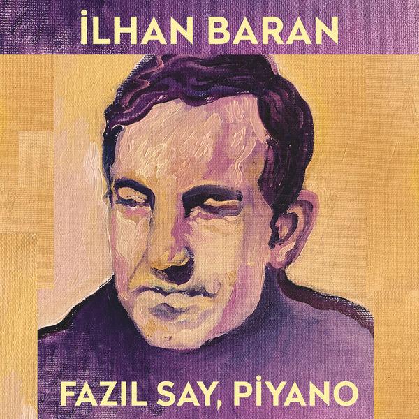 Fazil Say - İlhan Baran (Türk Bestecileri Serisi, Vol. 7)
