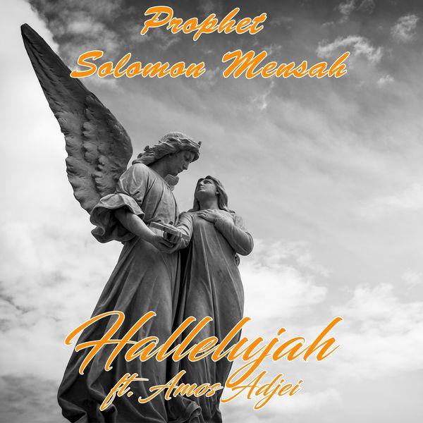 Prophet Solomon Mensah - Hallelujah (feat. Amos Adjei)