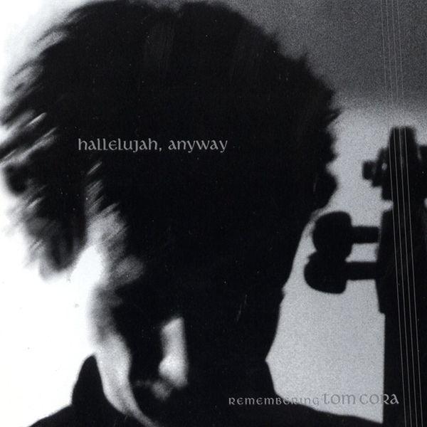 Various Artists - Hallelujah, Anyway - Remembering Tom Cora