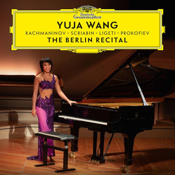 Yuja Wang - The Berlin Recital (Live at Philharmonie, Berlin, 2018)
