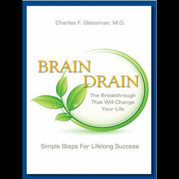 Charles F. Glassman, Md - Brain Drain - The Breakthrough That Will Change Your Life