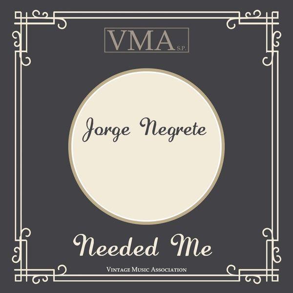 Jorge Negrete - Needed Me