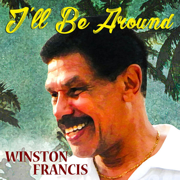 Winston Francis - I'll Be Around