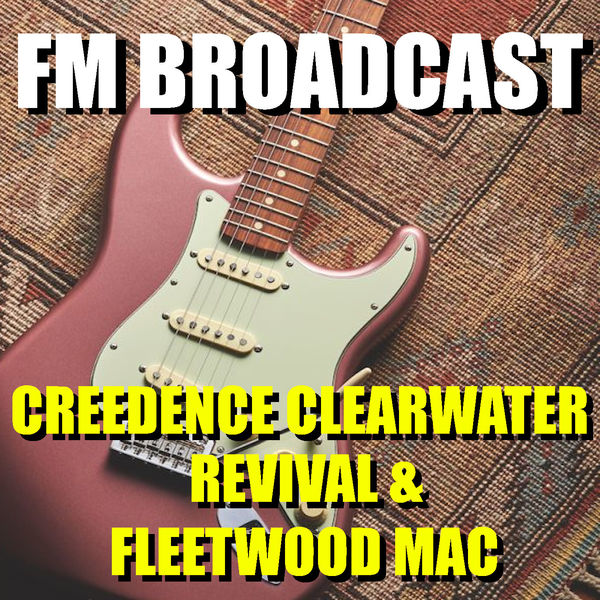Creedence Clearwater Revival - FM Broadcast Creedence Clearwater Revival & Fleetwood Mac