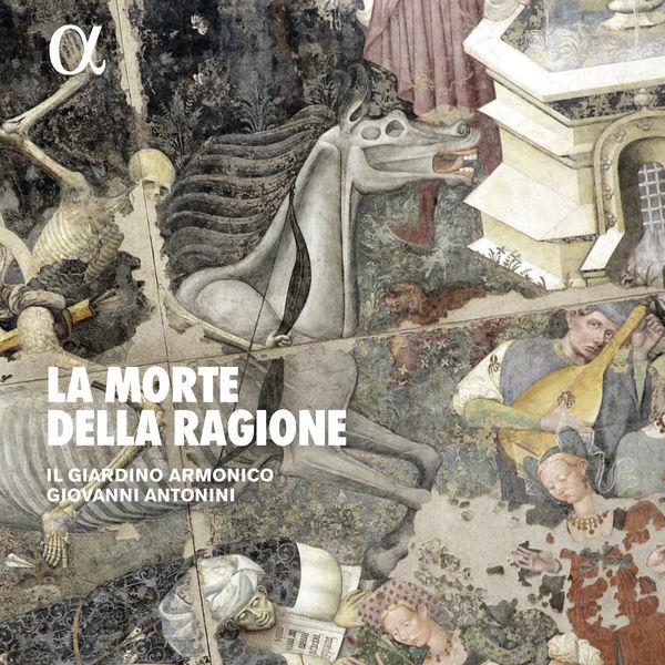 Giovanni Antonini - La morte della ragione (Gesualdo, Gabrieli, Agricola, Castello, Caresana, Dunstable, Josquin, Baldwine, Scheidt, Ruffo...)