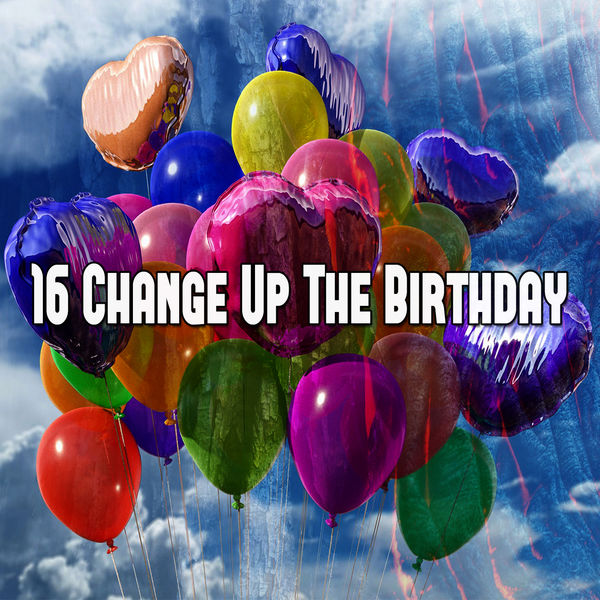 Happy Birthday - 16 Change up the Birthday