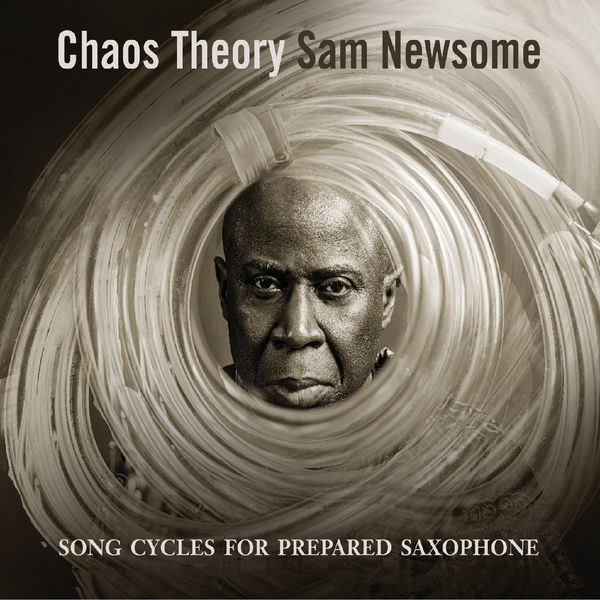 Sam Newsome - Chaos Theory: Songs Cycles for Prepared Saxophone