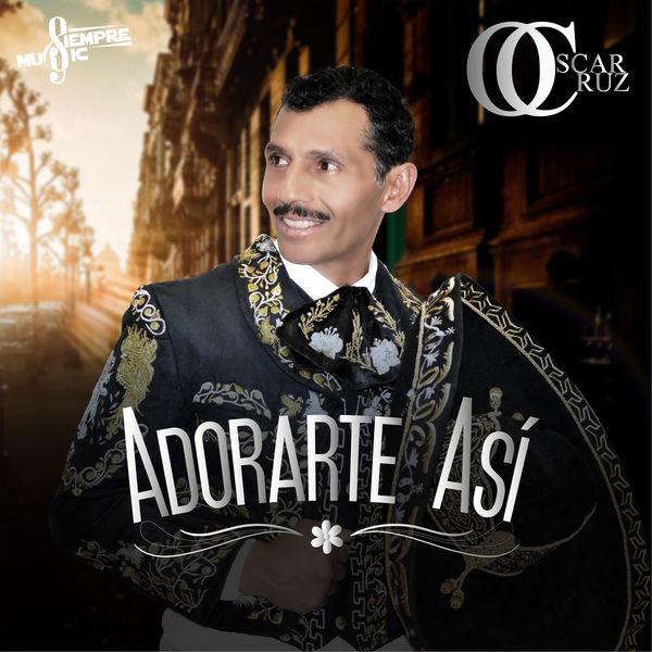 Oscar Cruz - Adorarte Así