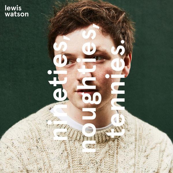 Lewis Watson - nineties, noughties, tennies