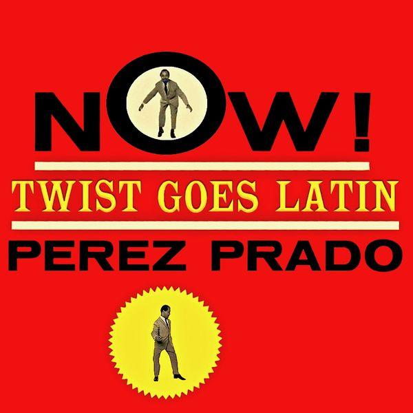 Perez Prado - Now! Twist Goes Latin!