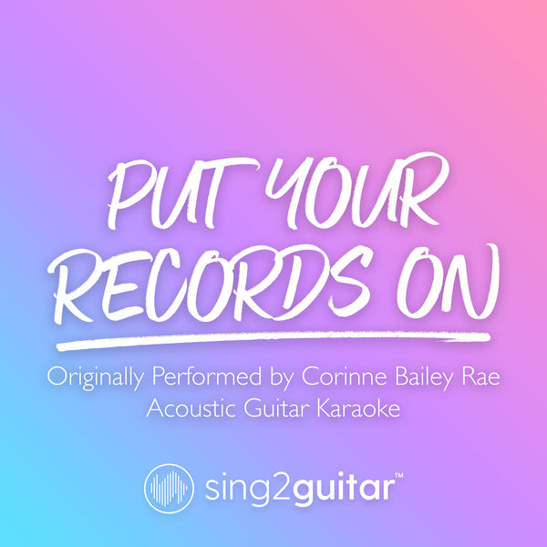 Sing2Guitar - Put Your Records On (Originally Performed by Corinne Bailey Rae)