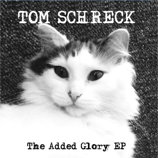 Tom Schreck - The Added Glory - EP