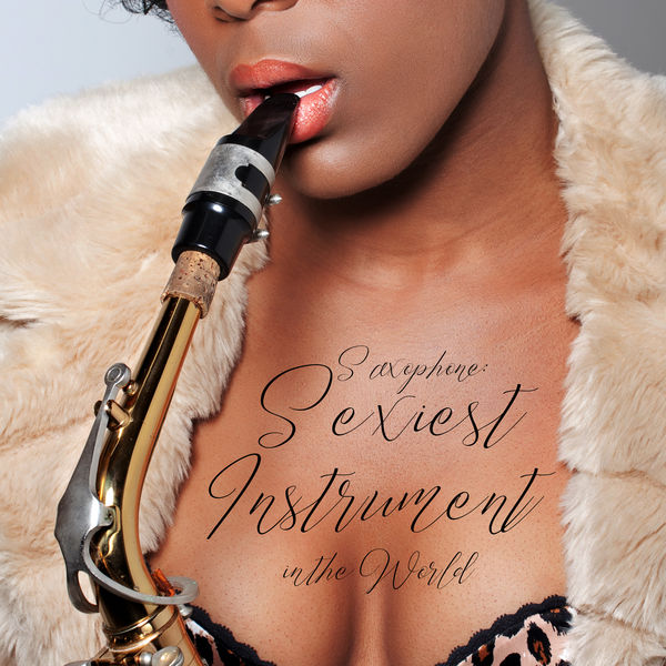 Jazz Concentration Academy, Instrumental Music Ensemble, Sensual Chill Saxaphone Band - Saxophone: Sexiest Instrument in the World – 100% Best Collection of Instrumental Smooth Sax Jazz 2019 Music