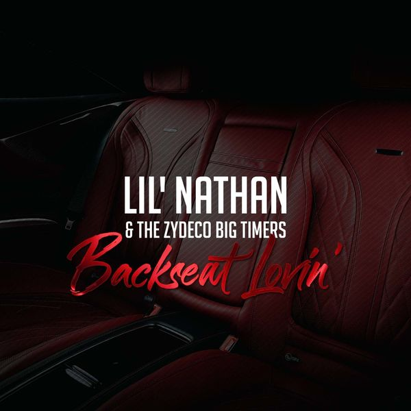 Lil' Nathan & The Zydeco Big Timers - Backseat Lovin'