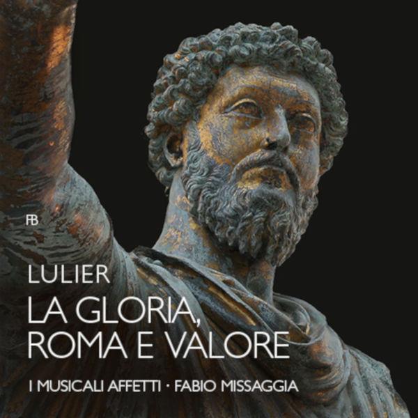 I Musicali Affetti - Giovanni Lorenzo Lulier : La Gloria, Roma e Valore
