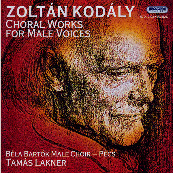 Pecs Bela Bartok Male Choir - Kodaly: Choral Works for Male Voices