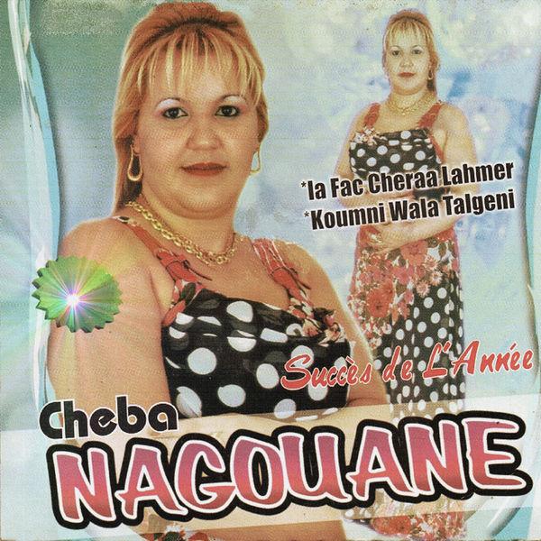 Cheba Nagouane - Succès de l'année: *La fac cheraa lahmer *Koumni wala talgeni
