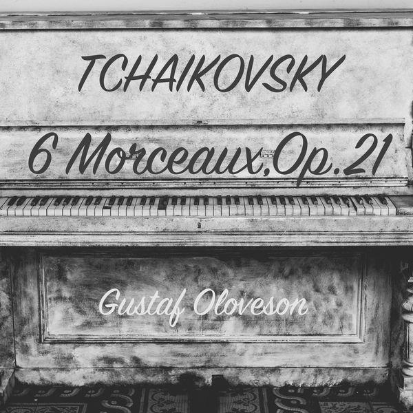 Gustaf Oloveson - Pyotr Ilyich Tchaikovsky: 6 Morceaux on One Theme, Op. 21